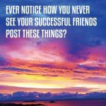 Ever Notice How You Never See Your Successful Friends Post These Things?