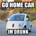 Go Home Car I'm Drunk