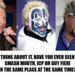Have You Ever Seen Smash Mouth ICP Or Guy Fieri In The Same Place?