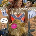 Let's Offend Everyone All At Once!