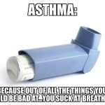 Asthma You Suck At Breathing