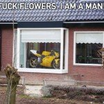 Fuck Flowers I Am A Man – Motorcycle In The Window Pic