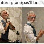 Future Grandpas Be Like…
