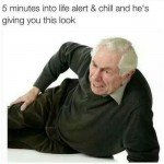 Life Alert And Chill