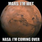 Mars: I'm Wet NASA I'm Coming Over