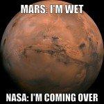 Mars: I'm Wet NASA I'm Coming Over