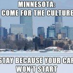 Minnesota Come For The Culture… Stay Because Your Car Won't Start
