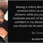 Raising A Child Is Like Shrooms