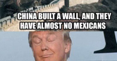China built a wall and they have almost no Mexicans