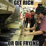 Get Rich Or Tie Frying