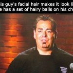 Hairy Balls On His Chin Facial Hair