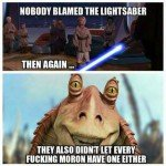 Nobody Blamed The Lightsaber… – Star Wars Meme