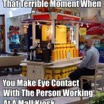 That Terrible Moment When You Make Eye Contact With The Person At A Mall Kiosk