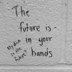 The Future Is In Your Hands…