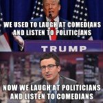We Used To Laugh At Comedians And Listen To Politicians…