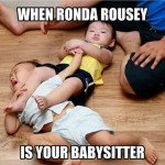 When Ronda Rousey Is Your Baby Sitter