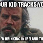 When Your Kid Tracks You Down And You've Been Drinking In Ireland The Whole Time