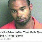 Man Kills Friend After Their Balls Touch During Threesome