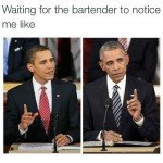 Waiting For The Bartender To Notice Me Like…