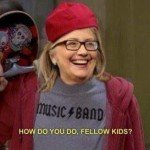 How Do You Do Fellow Kids? – Hillary Clinton Meme