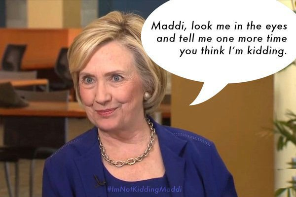 im-not-kidding-maddi-hillary-meme