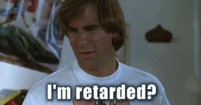 I'm retarded? – gif