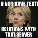 I Did Not Have Textual Relations With That Server – Hillary Clinton Meme