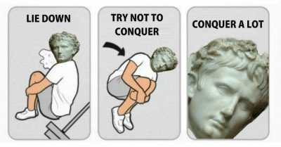 Lie down try not to conquer conquer a lot – Roman meme