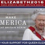 Elizabeth 2016 Make America Great Britain Again