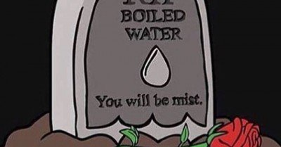 RIP Boiled Water You will be mist